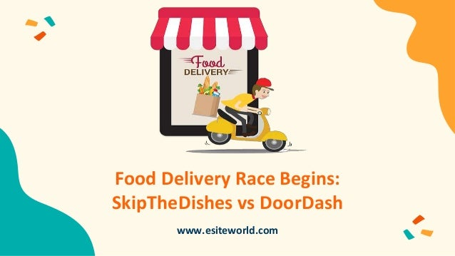 Food Delivery Race Begins: SkipTheDishes vs DoorDash www.esiteworld.com