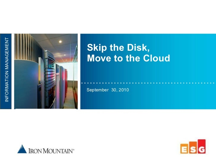 Skip the Disk, Move to the Cloud September  30, 2010 NFORMATION MANAGEMENT INFORMATION MANAGEMENT