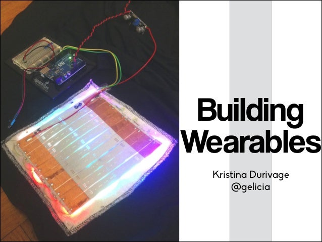 Building Wearables Kristina Durivage @gelicia