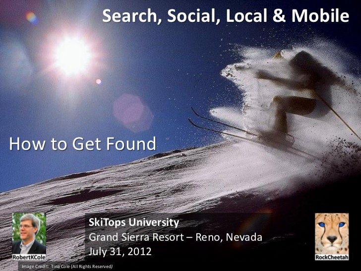 Search, Social, Local & MobileHow to Get Found                                  SkiTops University                        ...