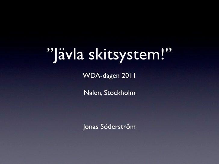 """""""Jävla skitsystem!""""     WDA-dagen 2011     Nalen, Stockholm     Jonas Söderström"""