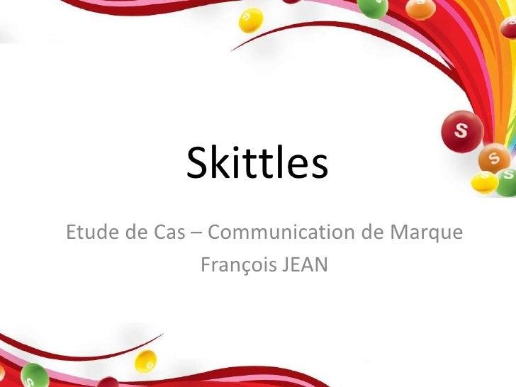 Skittles Etude de Cas – Communication de Marque               François JEAN