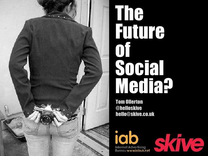 TheFutureofSocialMedia?Tom Ollerton@helloskivehello@skive.co.uk