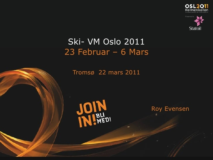 Ski- VM Oslo 2011 23 Februar – 6 Mars Tromsø  22 mars 2011 Roy Evensen