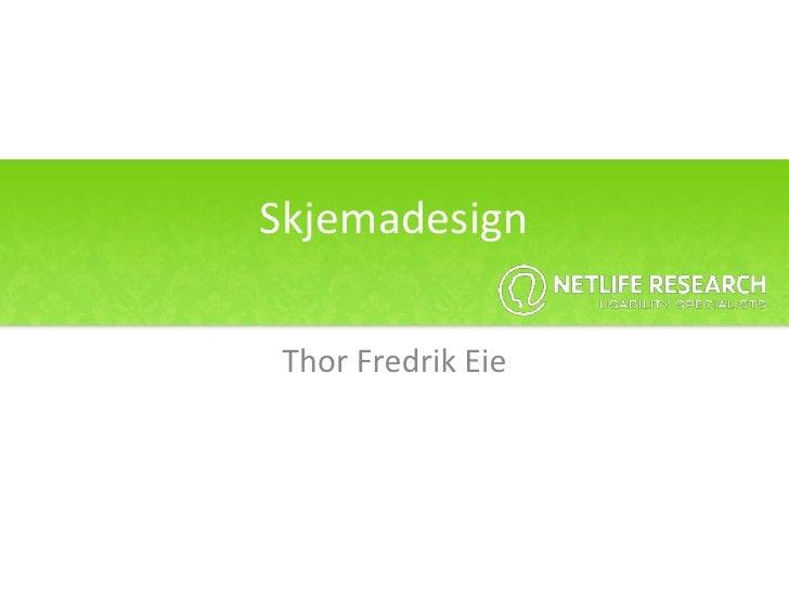 Skjemadesign<br />Thor Fredrik Eie<br />