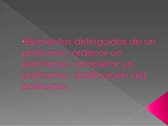  Un polinomio está ordenado, si todos los exponentes de la variable con sus coeficientes están ordenados en forma crecien...