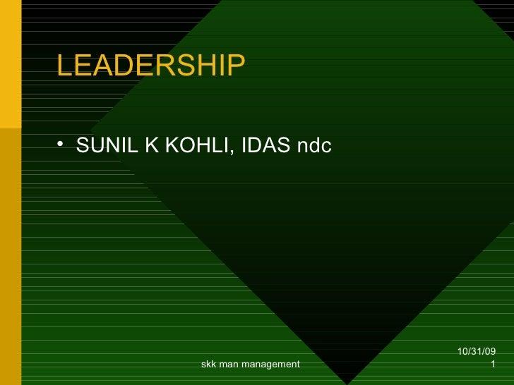 LEADERSHIP <ul><li>SUNIL K KOHLI, IDAS ndc </li></ul>
