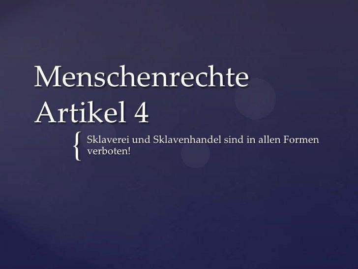 Menschenrechte Artikel 4<br />Sklaverei und Sklavenhandel sind in allen Formen verboten!<br />