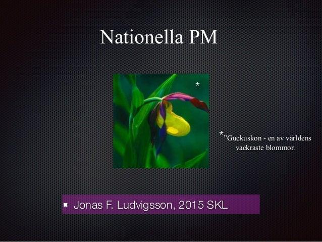 """Nationella PM Jonas F. Ludvigsson, 2015 SKL * *""""Guckuskon - en av världens vackraste blommor."""