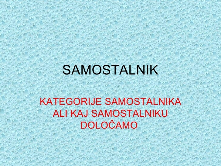 SAMOSTALNIK KATEGORIJE SAMOSTALNIKA ALI KAJ SAMOSTALNIKU DOLOČAMO