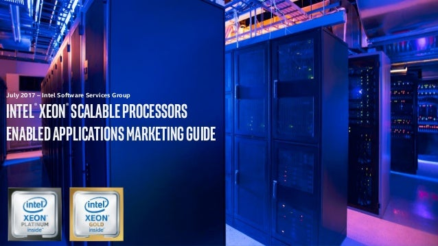 July 2017 – Intel Software Services Group Intel® Xeon® ScalableProcessors EnabledApplicationsmarketingguide