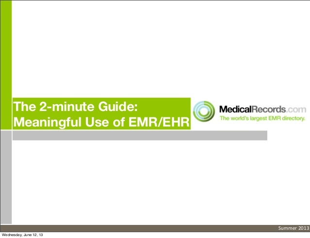 The 2-minute Guide:Meaningful Use of EMR/EHRSummer	  2013Wednesday, June 12, 13