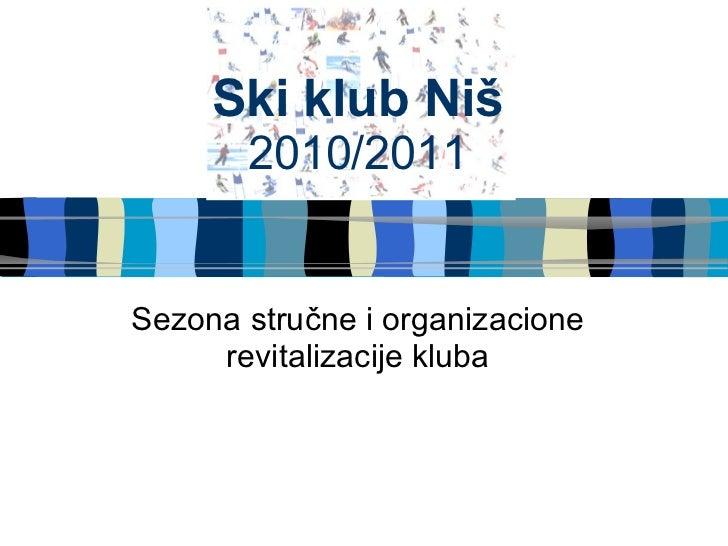 Ski klub Ni š 20 10/ 201 1 Sezona stručne i organizacione revitalizacije kluba