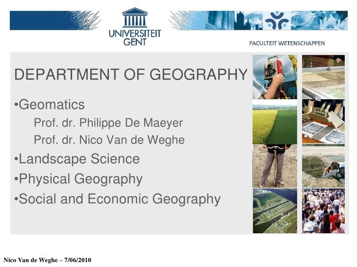 DEPARTMENT OF GEOGRAPHY<br /><ul><li>Geomatics</li></ul>      Prof. dr. Philippe De Maeyer<br />      Prof. dr. Nico Van d...
