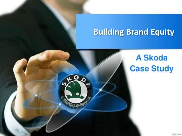 Building Brand Equity A Skoda Case Study