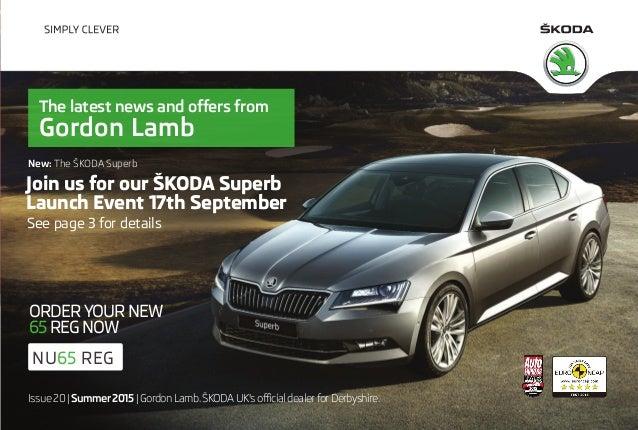 Issue 20 | Summer 2015| Gordon Lamb.ŠKODA UK's official dealer for Derbyshire. New: The ŠKODA Superb The latest news and o...