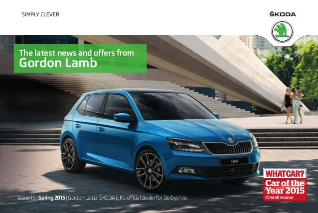 Issue 19 | Spring 2015| Gordon Lamb.ŠKODA UK's official dealer for Derbyshire. The latest news and offers from Gordon Lamb