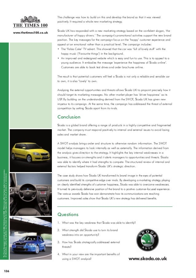 swot analysis of skoda Case study: swot analysis in action at škoda škoda, a small car company originating in czechoslovakia in 1895, needed to seek out a strong foreign partner to aid the company amid economic hard times.