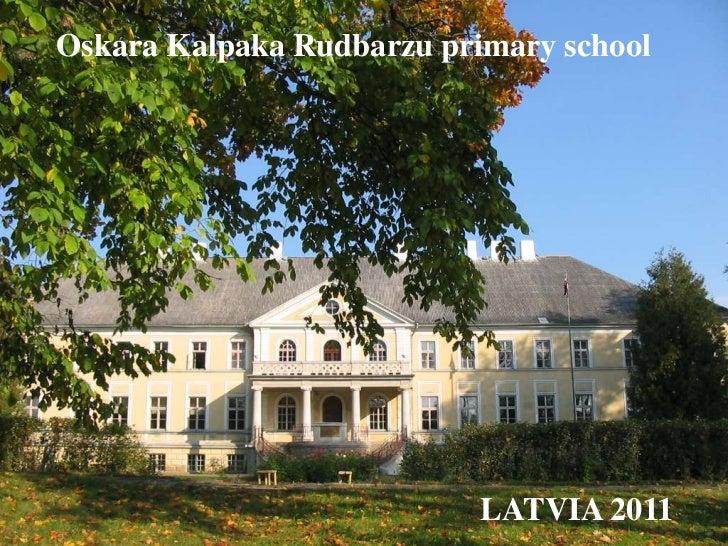 Oskara Kalpaka Rudbarzu primary school<br />LATVIA 2011<br />