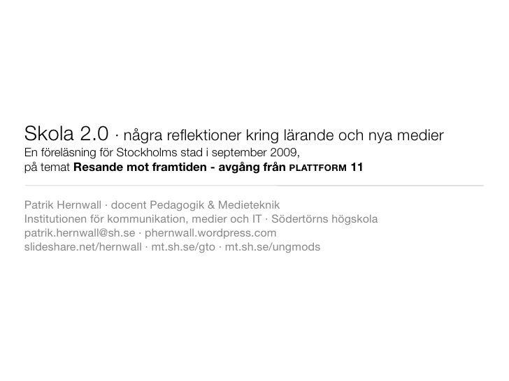 Skola 2.0 ·några reflektioner kring lärande och nya medier En föreläsning för Stockholms stad i september 2009, på temat R...
