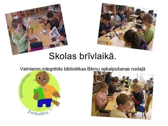 Skolas brīvlaikā.Valmieras integrētās bibliotēkas Bērnu apkalpošanas nodaļā
