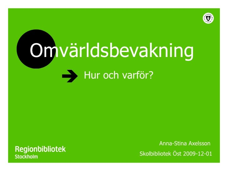 Hur och varför? Anna-Stina Axelsson  Skolbibliotek Öst 2009-12-01 Omvärldsbevakning