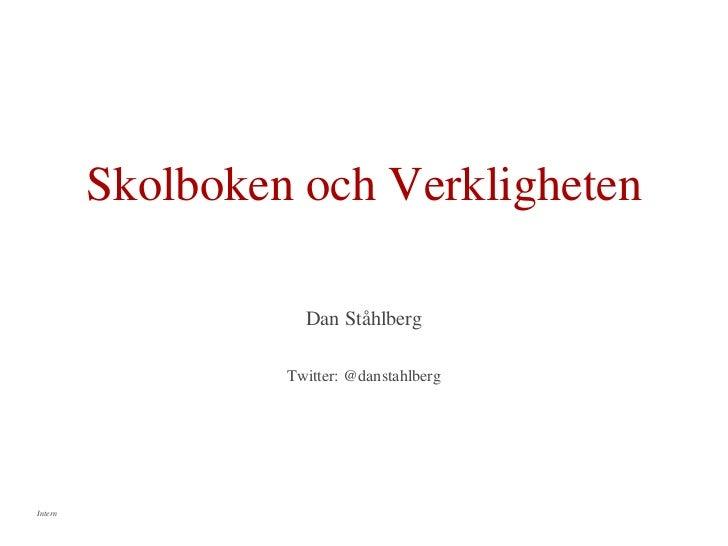 Skolboken och Verkligheten                    Dan Ståhlberg                  Twitter: @danstahlbergIntern