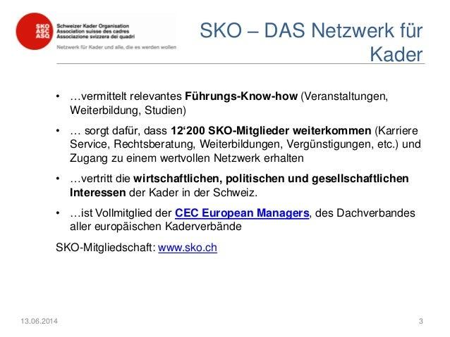 SKO – DAS Netzwerk für Kader • …vermittelt relevantes Führungs-Know-how (Veranstaltungen, Weiterbildung, Studien) • … sorg...