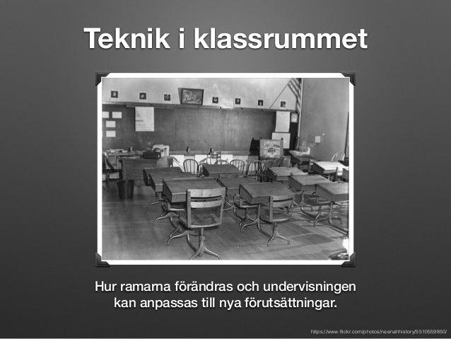 Teknik i klassrummet  Hur ramarna förändras och undervisningen  kan anpassas till nya förutsättningar.  https://www.flickr...
