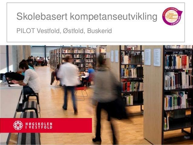 Skolebasert kompetanseutviklingPILOT Vestfold, Østfold, Buskerid