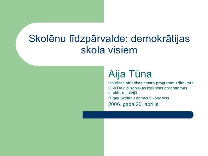 Skolēnu līdzpārvalde: demokrātijas skola visiem Aija Tūna Izglītības attīstības centra programmu direktore CIVITAS: pilson...
