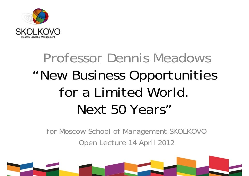 """Professor Dennis Meadows""""New Business Opportunities   for a Limited World.      Next 50 Years""""  for Moscow School of Manag..."""