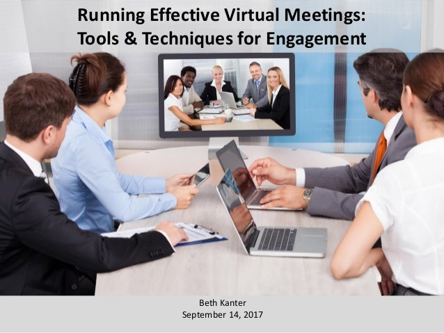 Beth Kanter September 14, 2017 Running Effective Virtual Meetings: Tools & Techniques for Engagement