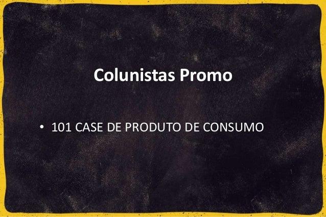 Colunistas Promo • 101 CASE DE PRODUTO DE CONSUMO
