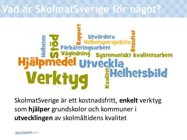 Vad är SkolmatSverige för något? SkolmatSverige är ett kostnadsfritt, enkelt verktyg som hjälper grundskolor och kommuner ...