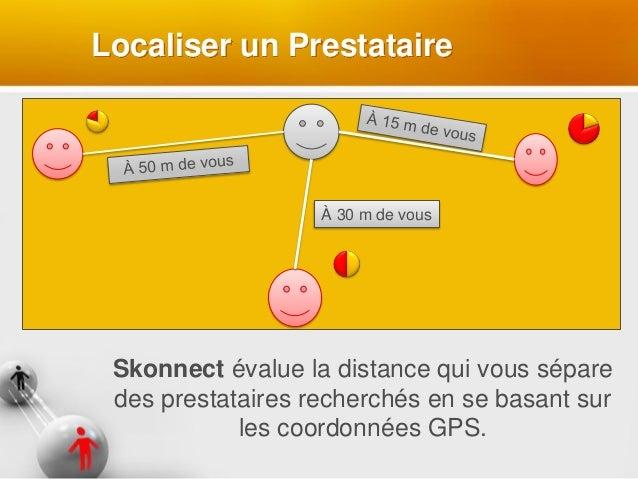 Localiser un Prestataire Skonnect évalue la distance qui vous sépare des prestataires recherchés en se basant sur les coor...