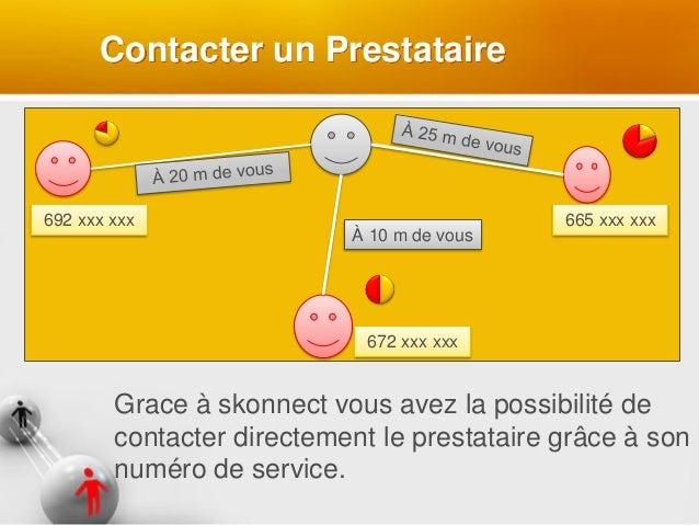 Contacter un Prestataire Grace à skonnect vous avez la possibilité de contacter directement le prestataire grâce à son num...