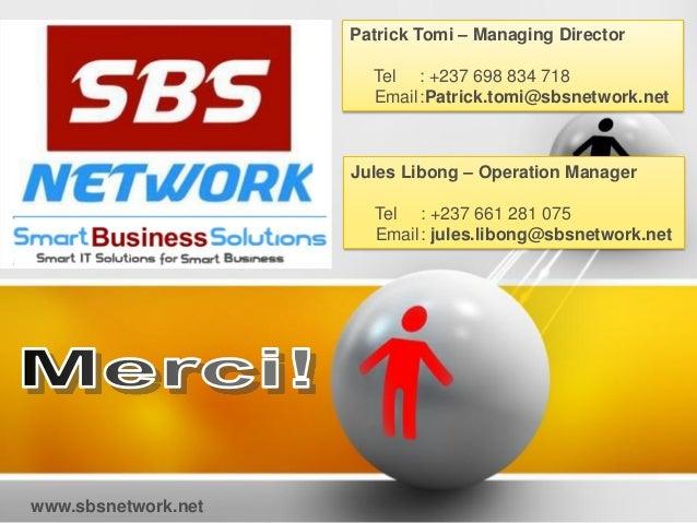 Patrick Tomi – Managing Director Tel : +237 698 834 718 Email:Patrick.tomi@sbsnetwork.net Jules Libong – Operation Manager...