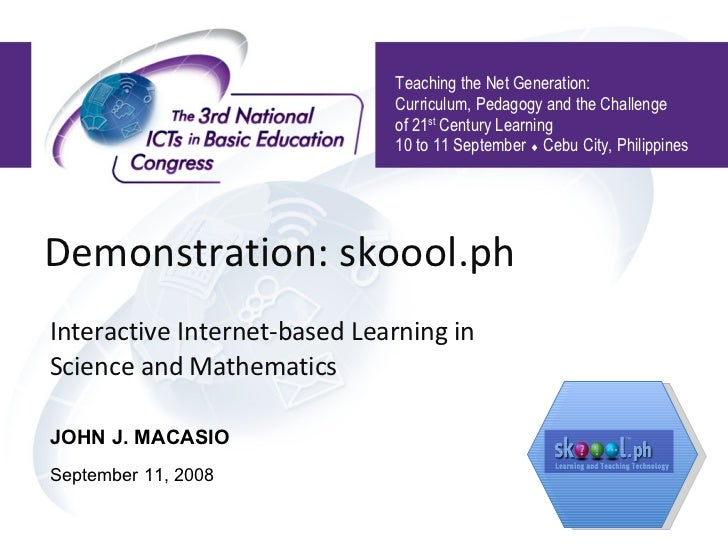 Demonstration: skoool.ph  Interactive Internet-based Learning in Science and Mathematics Teaching the Net Generation:  Cur...
