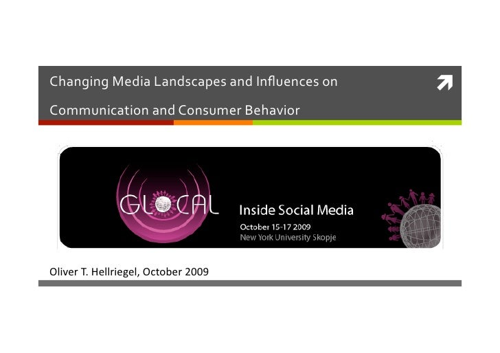 Changing Media Landscapes and Influences on     Communication and Consumer Behavior      Oliver T. Hellriegel, October 200...