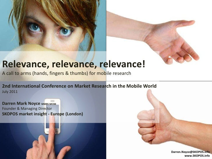 Relevance, relevance, relevance!A call to arms (hands, fingers & thumbs) for mobile research2nd International Conference o...