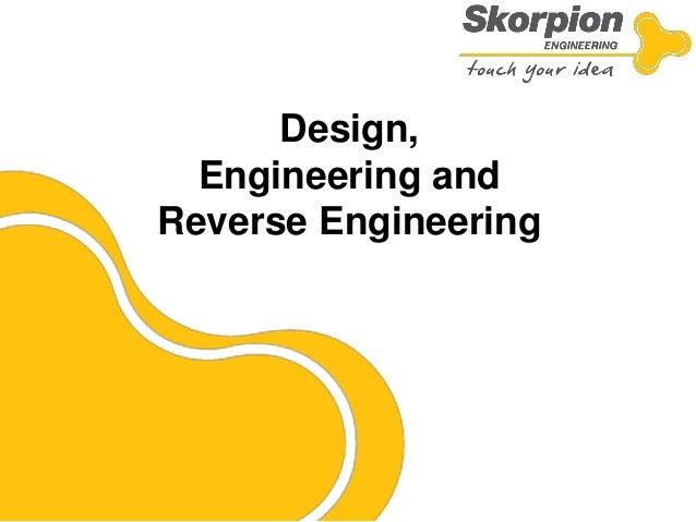 Design, Engineering and Reverse Engineering