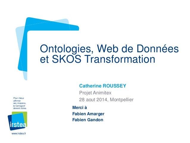 Pour mieux  affirmer  ses missions,  le Cemagref  devient Irstea  www.irstea.fr  Ontologies, Web de Données  et SKOS Trans...