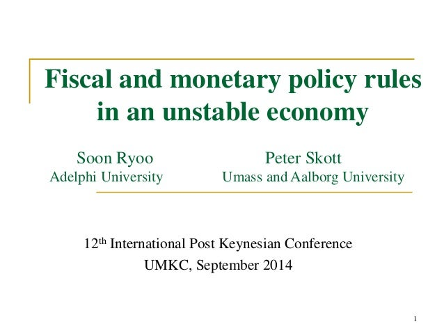 Fiscal and monetary policy rules  1  in an unstable economy  Soon Ryoo Peter Skott  Adelphi University Umass and Aalborg U...
