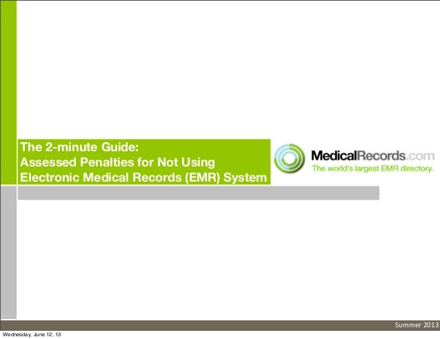 The 2-minute Guide:Assessed Penalties for Not UsingElectronic Medical Records (EMR) SystemSummer	  2013Wednesday, June 12,...