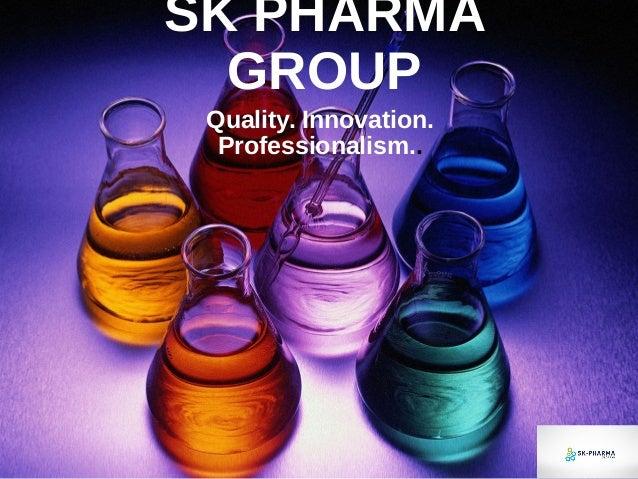 SK PHARMA GROUP Quality. Innovation. Professionalism..