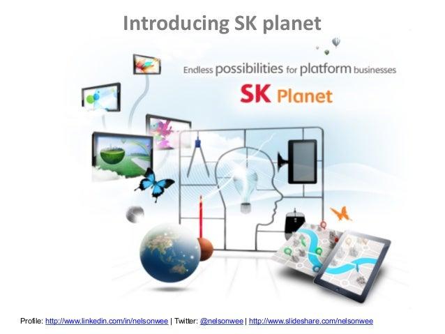 Introducing SK planetProfile: http://www.linkedin.com/in/nelsonwee | Twitter: @nelsonwee | http://www.slideshare.com/n...
