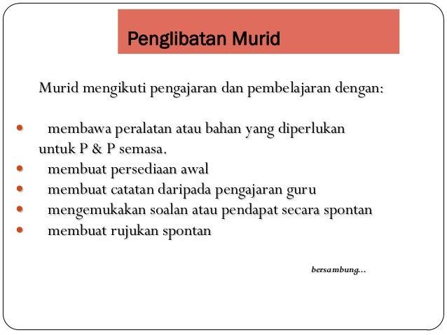 Penglibatan MuridMurid mengikuti pengajaran dan pembelajaran dengan: membawa peralatan atau bahan yang diperlukanuntuk P ...