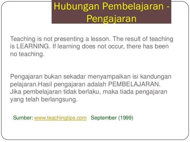 Teaching is not presenting a lesson. The result of teachingis LEARNING. If learning does not occur, there has beenno teach...