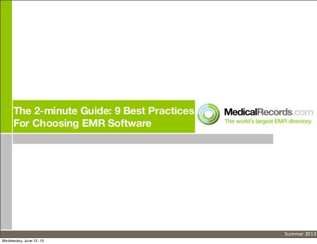 The 2-minute Guide: 9 Best PracticesFor Choosing EMR SoftwareSummer 2013Wednesday, June 12, 13